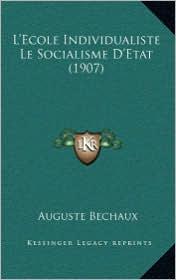 L'Ecole Individualiste Le Socialisme D'Etat (1907) - Auguste Bechaux