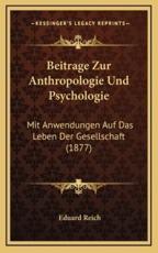 Beitrage Zur Anthropologie Und Psychologie - Eduard Reich