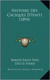 Histoire Des Caciques D'Haiti (1894) - Baron Emile Nau, Ducis Viard