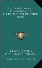 Histoire Litteraire Philologique Et Bibliographique Des Patois (1841) - Claude Charles Pierquin De Gembloux