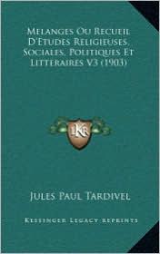 Melanges Ou Recueil D'Etudes Religieuses, Sociales, Politiques Et Litteraires V3 (1903)