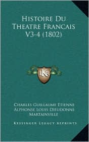 Histoire Du Theatre Francais V3-4 (1802) - Charles Guillaume Etienne, Alphonse Louis Dieudonne Martainville