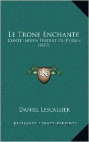 Le Trone Enchante: Conte Indien Traduit Du Persan (1817) - Daniel Lescallier