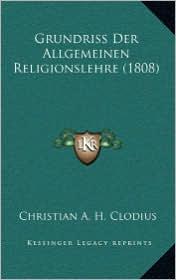 Grundriss Der Allgemeinen Religionslehre (1808) - Christian A.H. Clodius