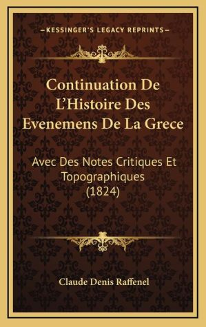 Continuation de L'Histoire Des Evenemens de La Grece: Avec Des Notes Critiques Et Topographiques (1824)