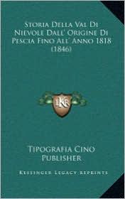 Storia Della Val Di Nievole Dall' Origine Di Pescia Fino All' Anno 1818 (1846) - Tipografia Cino Publisher