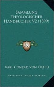 Sammlung Theologischer Handbucher V2 (1899) - Karl Conrad Von Orelli