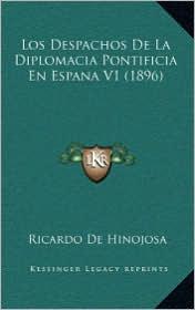Los Despachos de La Diplomacia Pontificia En Espana V1 (1896) - Ricardo De Hinojosa