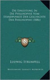 Die Einleitung in Die Philosophie Vom Standpunkte Der Geschichte Der Philosophie (1886)
