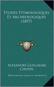 Etudes Etymologiques Et Archeologiques (1857) - Alexandre Guillaume Chotin