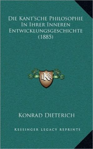 Die Kant'sche Philosophie in Ihrer Inneren Entwicklungsgeschichte (1885)