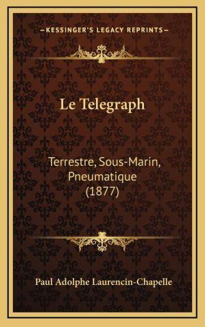 Le Telegraph: Terrestre, Sous-Marin, Pneumatique (1877) - Paul Adolphe Laurencin-Chapelle