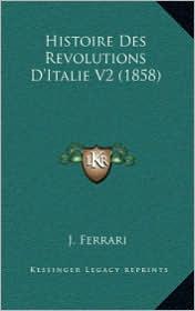 Histoire Des Revolutions D'Italie V2 (1858) - J. Ferrari