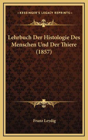 Lehrbuch Der Histologie Des Menschen Und Der Thiere (1857) - Franz Leydig