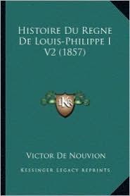 Histoire Du Regne de Louis-Philippe I V2 (1857) - Victor De Nouvion