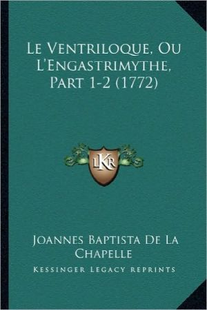Le Ventriloque, Ou L'Engastrimythe, Part 1-2 (1772)