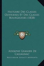 Histoire Des Classes Ouvrieres Et Des Classes Bourgeoises (1838) - Adolphe Granier De Cassagnac