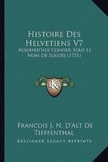 Histoire Des Helvetiens V7 - Francois J N D De Tieffenthal