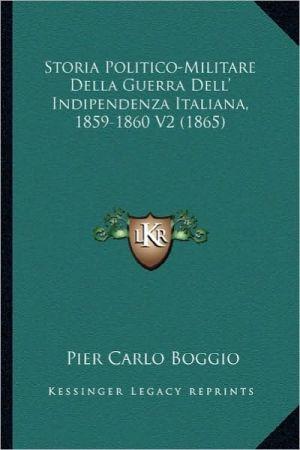 Storia Politico-Militare Della Guerra Dell' Indipendenza Italiana, 1859-1860 V2 (1865) - Pier Carlo Boggio
