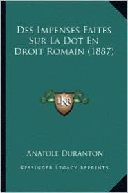 Des Impenses Faites Sur La Dot En Droit Romain (1887) - Anatole Duranton