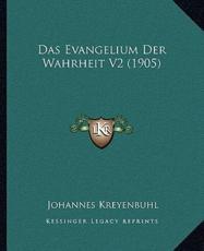 Das Evangelium Der Wahrheit V2 (1905) - Johannes Kreyenbuhl