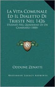 La Vita Comunale Ed Il Dialetto Di Trieste Nel 1426: Studiati Nel Quaderno Di Un Cameraro (1888)
