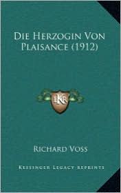 Die Herzogin Von Plaisance (1912) - Richard Voss