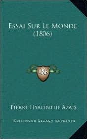 Essai Sur Le Monde (1806) - Pierre Hyacinthe Azais