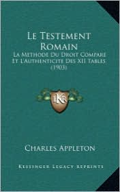 Le Testement Romain: La Methode Du Droit Compare Et L'Authenticite Des XII Tables (1903) - Charles Appleton