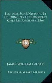 Lectures Sur L'Histoire Et Les Principes Du Commerce Chez Les Anciens (1856)