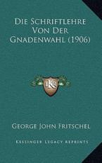 Die Schriftlehre Von Der Gnadenwahl (1906)