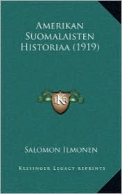 Amerikan Suomalaisten Historiaa (1919) - Salomon Ilmonen