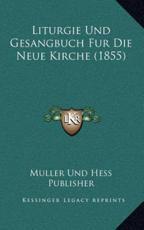 Liturgie Und Gesangbuch Fur Die Neue Kirche (1855) - Muller Und Hess Publisher