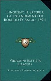 L'Ingegno Il Sapere E Gl' Intendimenti Di Roberto D' Angio (1891)