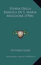 Storia Della Basilica Di S. Maria Maggiore (1904) - Oliviero Iozzi