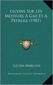 Lecons Sur Les Moteurs a Gaz Et a Petrole (1901) - Lucien Marchis