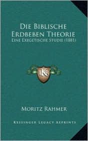 Die Biblische Erdbeben Theorie: Eine Exegetische Studie (1881) - Moritz Rahmer