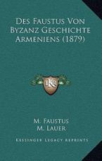 Des Faustus Von Byzanz Geschichte Armeniens (1879) - M Faustus