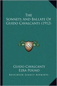 The Sonnets and Ballate of Guido Cavalcanti (1912) - Guido Cavalcanti, Ezra Pound (Translator)