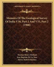 Memoirs of the Geological Survey of India V30, Part 2 and V33, Part 2 (1900) - Thomas Henry Holland