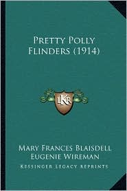 Pretty Polly Flinders (1914) - Mary Frances Blaisdell, Eugenie Wireman (Illustrator)