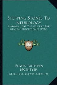 Stepping Stones to Neurology: A Manual for the Student and General Practitioner (1902) - Edwin Ruthven McIntyer