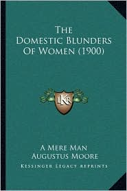 The Domestic Blunders of Women (1900) - A. Mere Man, Augustus Moore, Yorick (Illustrator)