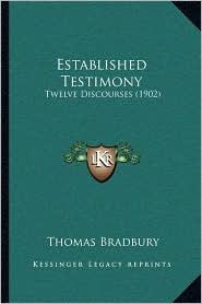 Established Testimony: Twelve Discourses (1902) - Thomas Bradbury