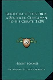Parochial Letters From A Beneficed Clergyman To His Curate (1829) - Henry Soames