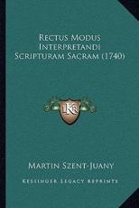 Rectus Modus Interpretandi Scripturam Sacram (1740) - Martin Szent-Juany