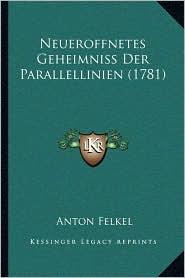Neueroffnetes Geheimniss Der Parallellinien (1781) - Anton Felkel