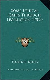 Some Ethical Gains Through Legislation (1905) - Florence Kelley