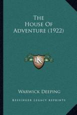 The House of Adventure (1922) - Warwick Deeping