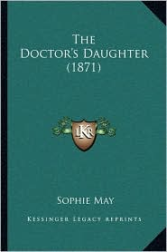 The Doctor's Daughter (1871) - Sophie May